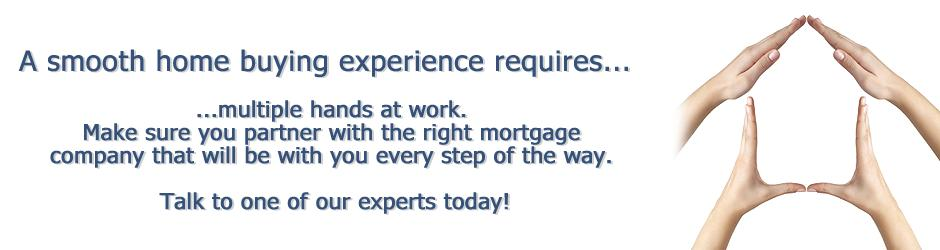 A smooth home buying experience needs multiple hands at work. Make sure you partner with the right mortgage company